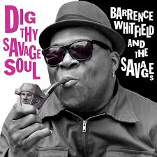Barrence Whitfield and The Savages – Dig Thy Savage Soul Bloodshot Records