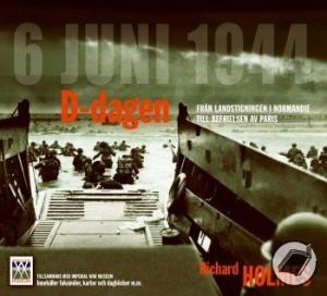 D-dagen – En milstolpe i historien. Från landstigningen i Normandie till befrielsen av Paris.