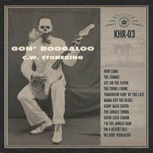 CW Stoneking –  Goin´Boogaloo King Hokum